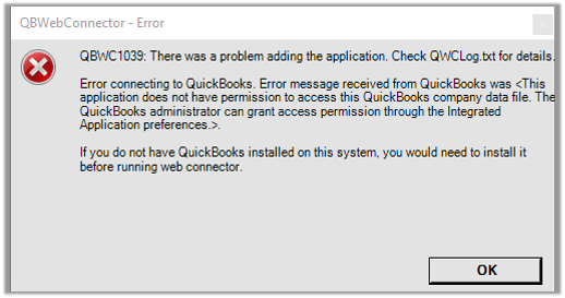 Error connecting to QuickBooks. Error message received from QuickBooks was This application does not have permission to access this QuickBooks company data file. The QuickBooks administrator can grant access permission through the Integrated Application Preferences