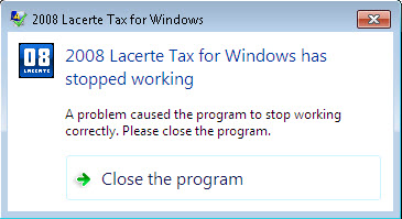 2008 Lacerte Tax for Windows has stopped working - A problem caused the  program to stop working correctly. Please close the program.