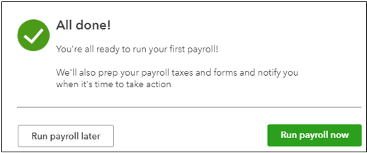 All done you're ready to run your first payroll in QuickBooks Payroll